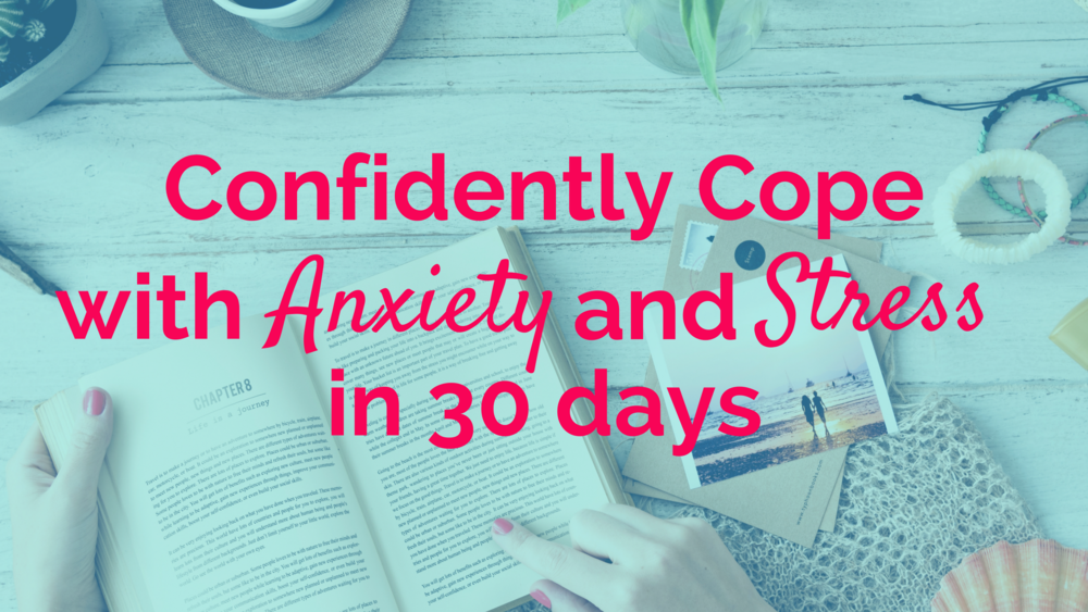 Confidently Cope with Anxiety and Stress in 30 Days