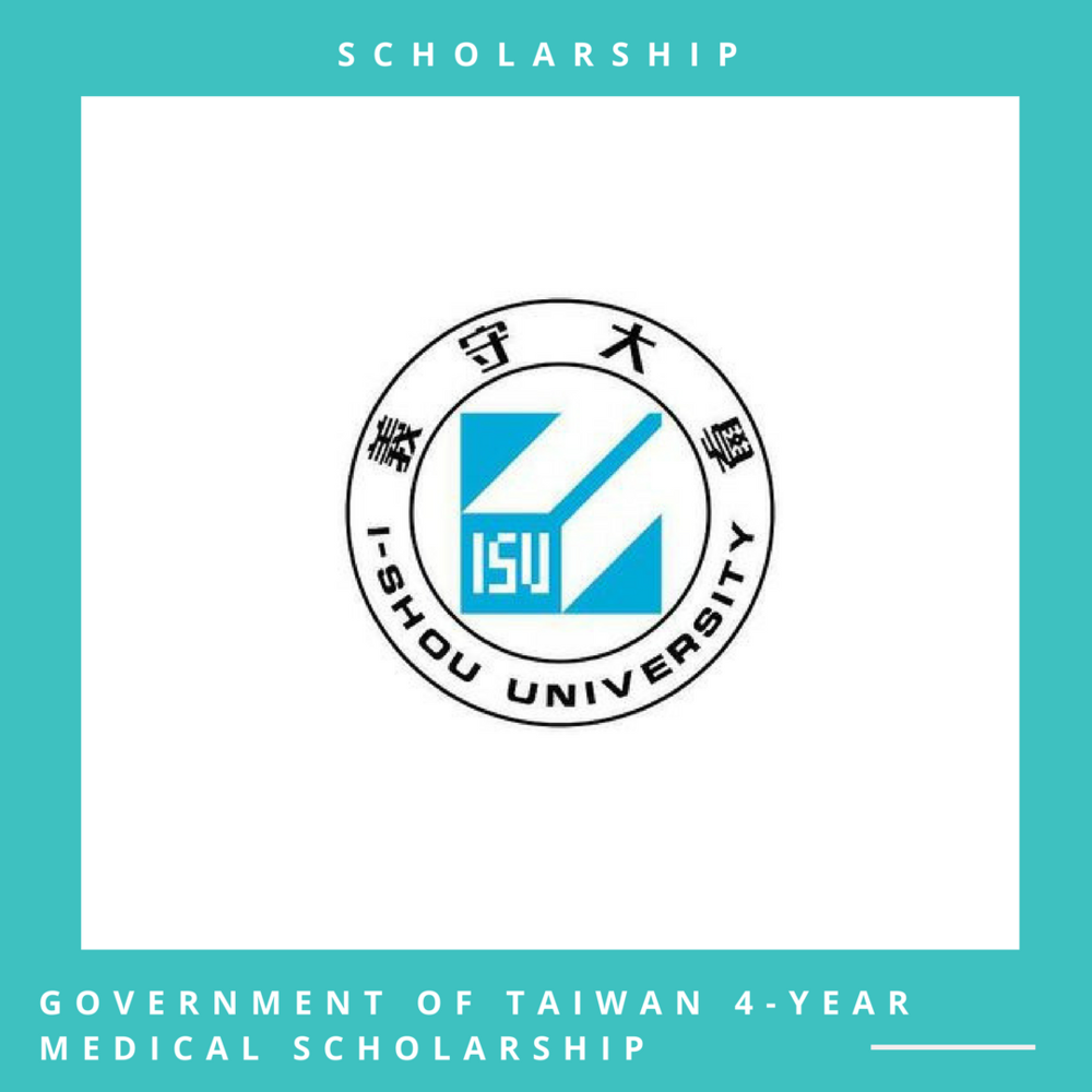 I-Shou University School of Medicine Scholarship, Taiwan Application Deadline: March 15, 2018 Open to: International applicants | Apply online through the official website