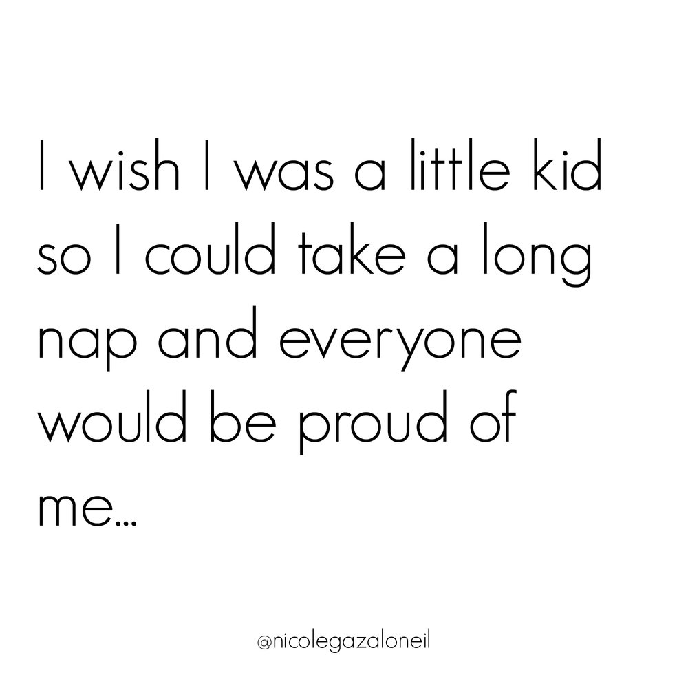 I Wish I Could Take A Long Nap and Everyone Would Be Proud of Me