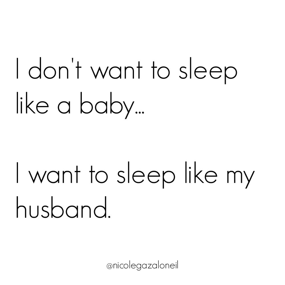 I don't want to sleep like a baby I want to sleep like my husband.jpg