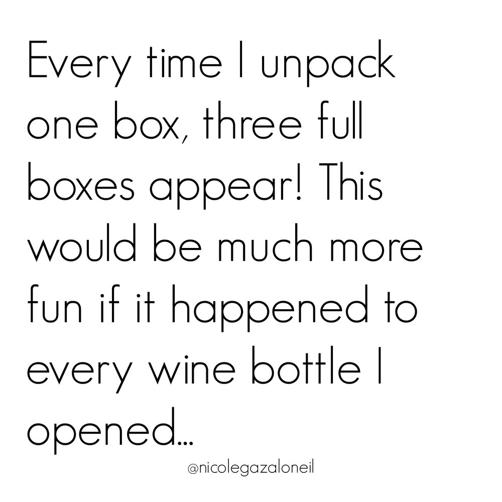 Every time I unpack one box, three full boxes appear! This would be much more fun if it happened to every wine bottle I opened...