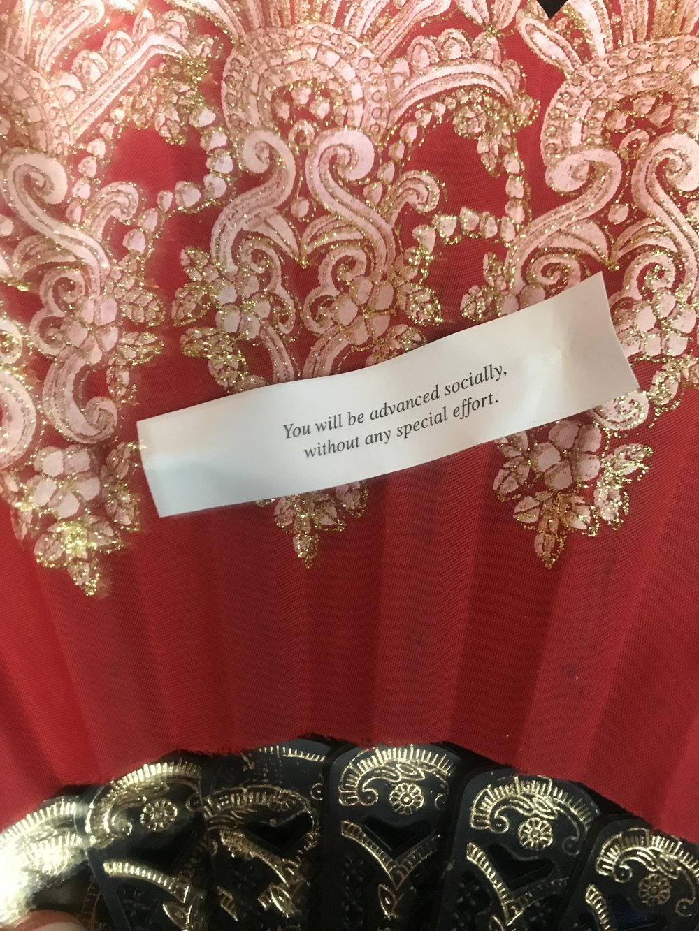 Fortune Cookie - You will be advanced socially without any special effort.
