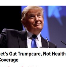 """Let's Gut Trumpcare, Not Health Coverage."" May 8, 2017."