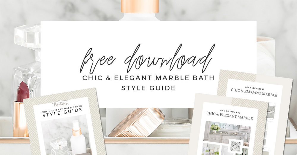 FREE DOWNLOAD - STYLE GUIDE chic & elegant marble bathroom design