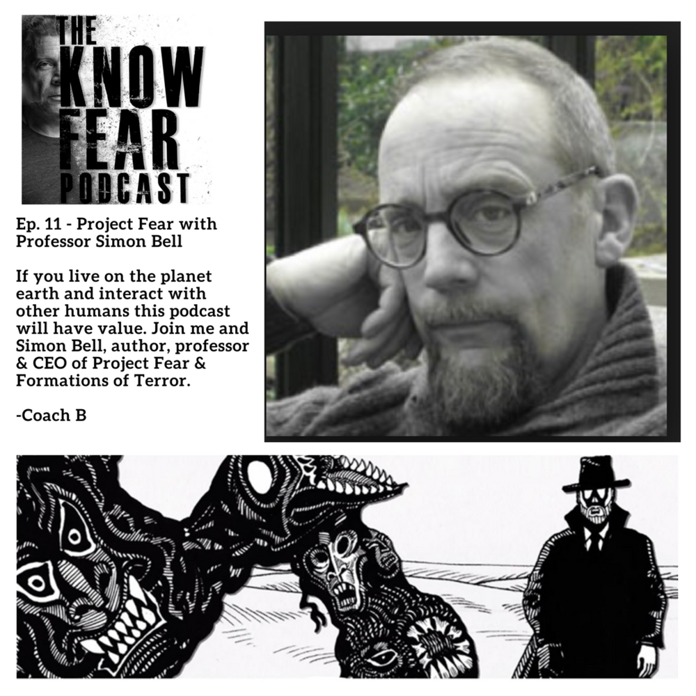 Episode11 - If you live on the planet earth and interact with other humans this podcast will have value. Join me and Simon Bell, author, professor & CEO of Project Fear & Formations of Terror.