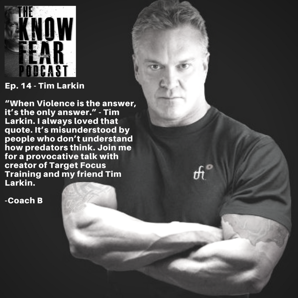"Episode14 - ""When Violence is the answer, it's the only answer."" - Tim Larkin. I always loved that quote. It's misunderstood by people who don't understand how predators think. Join me for a provocative talk with creator of Target Focus Training and my friend Tim Larkin."