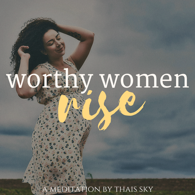 worthy women rise meditation
