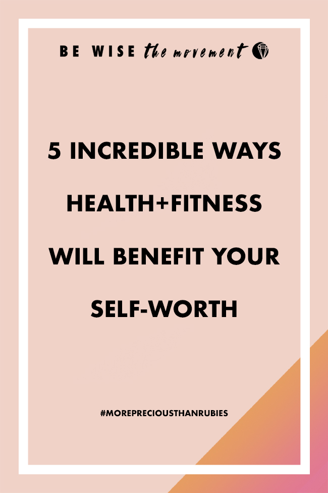 5 ways health+fitness will benefit your self-worth