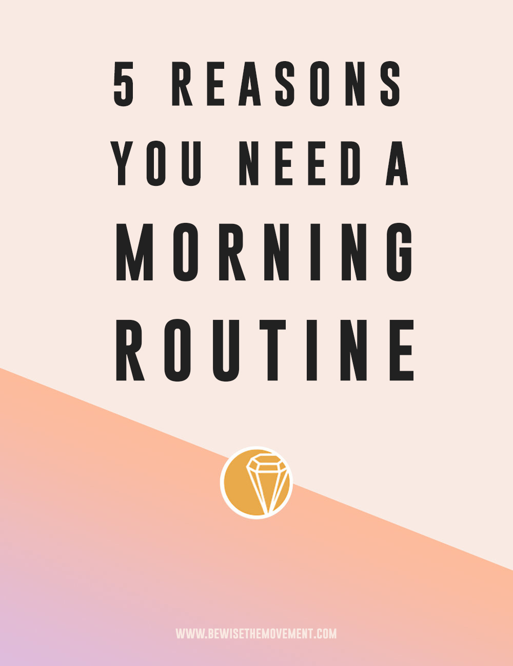 5 REASONS YOU NEED A MORNING ROUTINE - BE WISE THE BLOG