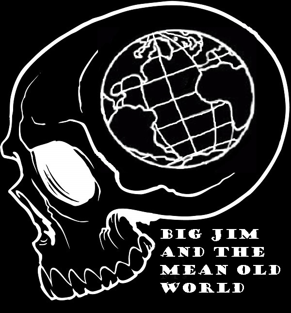 Big Jim and The Mean Old World