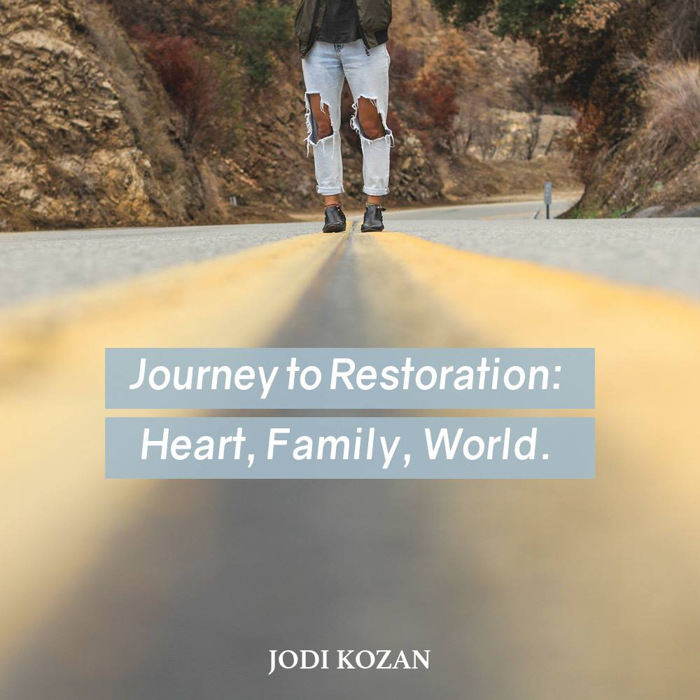 Journey to Restoration: Heart, Family, World