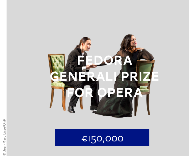 The  FEDORA - Rolf Liebermann Prize for Opera  is awarded to new opera creations of excellence. We are grateful for the support of the insurance group   Generali   and of another private donor who share our vision.