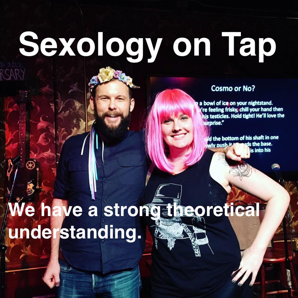 Sexology on Tap with Leah and Alex   Inspired by the amazing response to learning science in bars pioneered by Astronomy on Tap, Sex on Tap is a series exploring evolution, human behavior, and the force that drives biodiversity across the glob: sex!  Learning from scientists, policy makers, and educators, find out the surprising variations on a subject that affects us all.   https://www.sexontap.org/