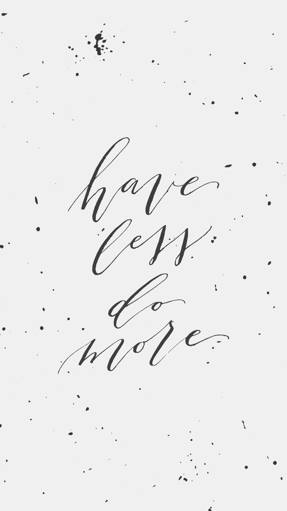 Have Less Do More Calligraphy and Splatter Lock Screen - True North Paper Co.
