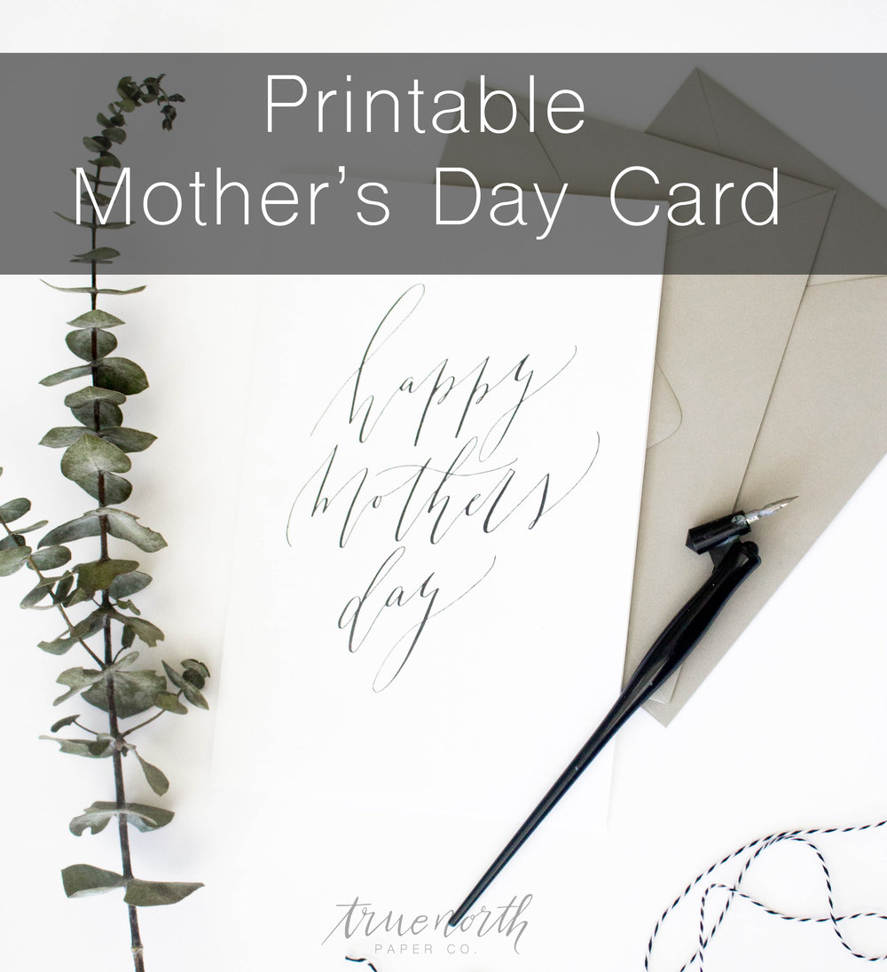Printable Calligraphy Mothers Day Card from True North Paper Co.