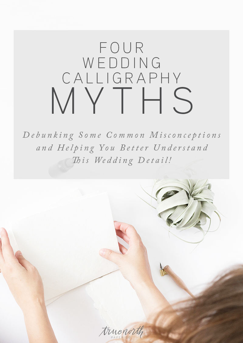 Four Wedding Calligraphy Myths - Debunking Some Common Misconceptions and Helping You Better Understand This Wedding Detail - True North Paper Co