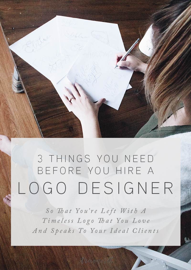 3 Things You Need Before You Hire A Logo Designer So That You're Left With A Timeless Logo That You Love And Speaks To Your Ideal Clients - True North Paper Co.