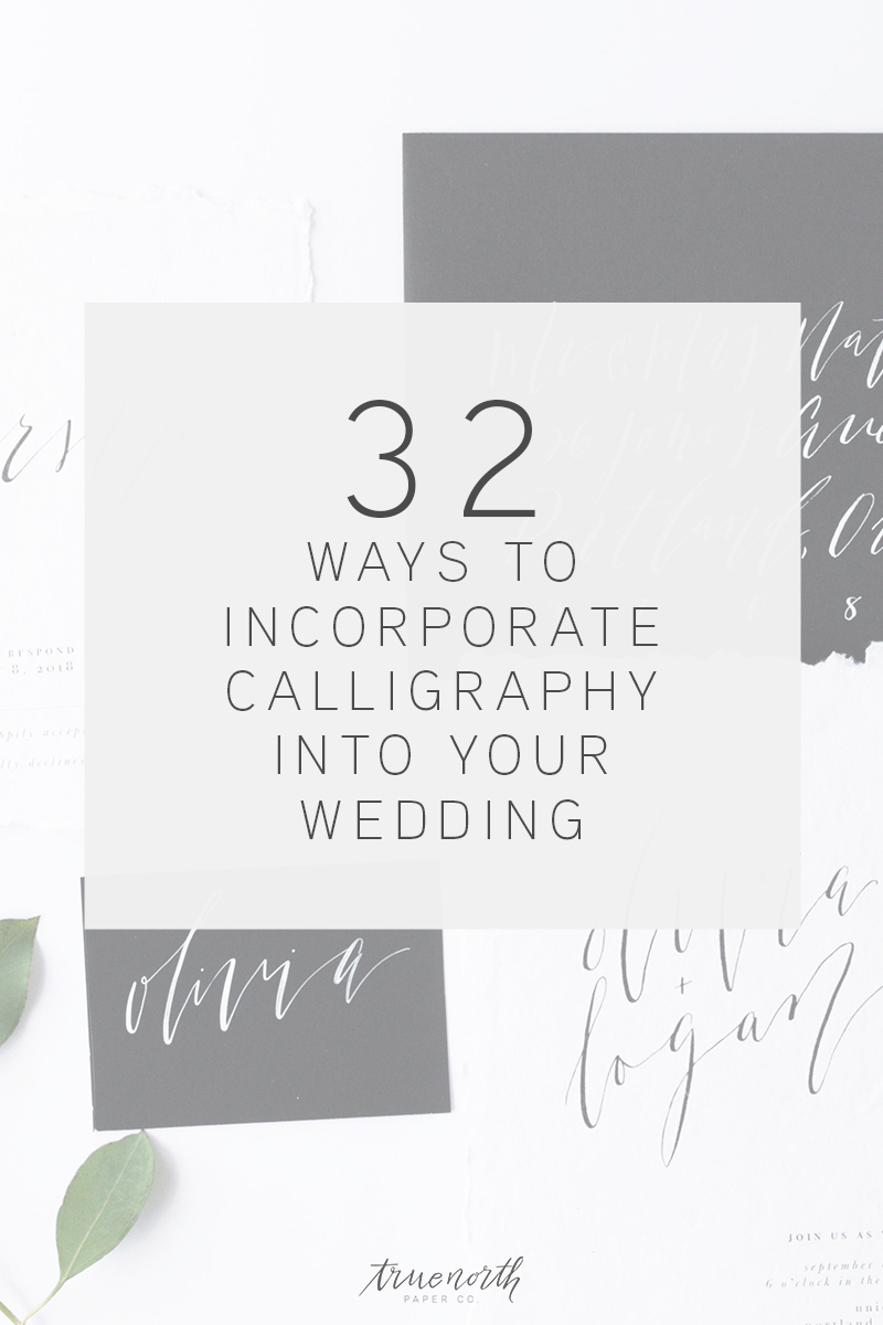 32 Ways to Incorporate Calligraphy In Your Wedding - True North Paper Co