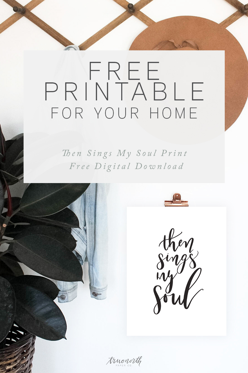 Then Sings My Soul Printable for Your Home - Free Digital Download - True North Paper Co.