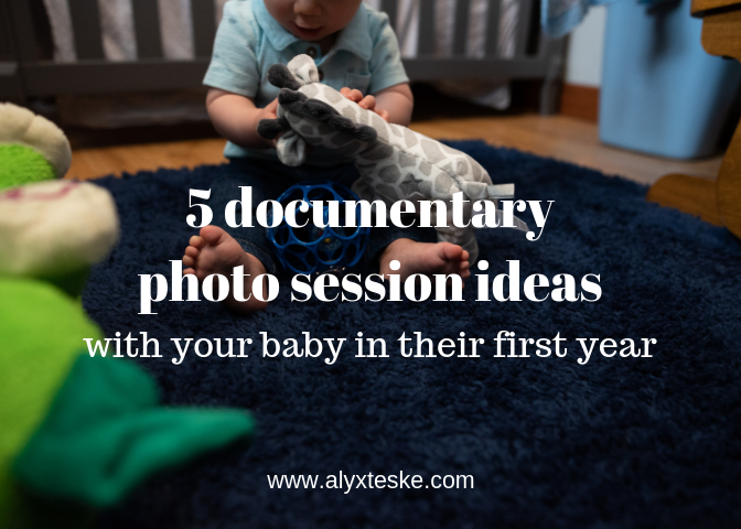 5 Precious Documentary Photo Session Ideas With Your Baby in Their First Year.png