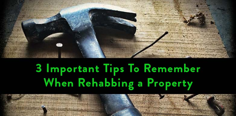 3 Tips When Rehabbing Property.jpg