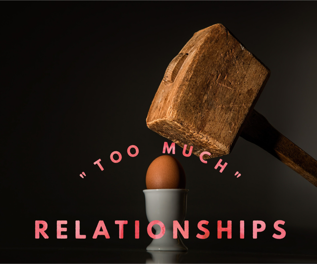 """Too Much"" Relationships"