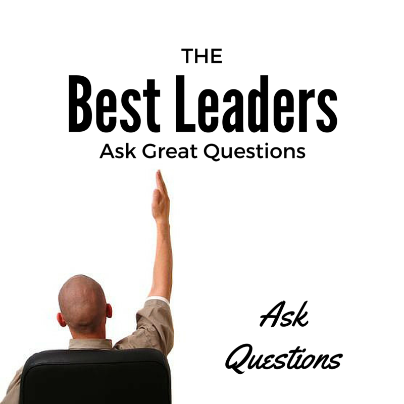 The Best Leaders Ask Great Questions