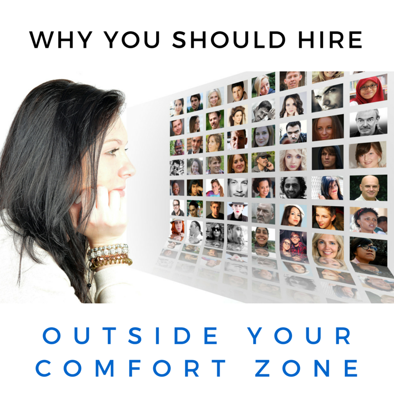 Hire Outside Your Comfort Zone