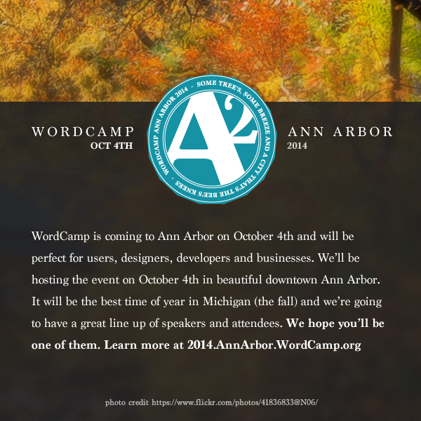 WordCamp is coming to Ann Arbor on October 4, hosted downtown. See  http://2014.AnnArbor.WordCamp.org  for details.   WordCamps are casual conferences that are local in nature. Topics cover everything related to WordPress and include things such as blogging, coding, branding, and security.