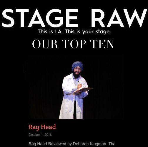 "- ""Rag Head was created as an effort to educate audiences and help provide an antidote to the hateful intolerance so pervasive in this country today. The humor-etched monologues are effectively and affectingly executed."