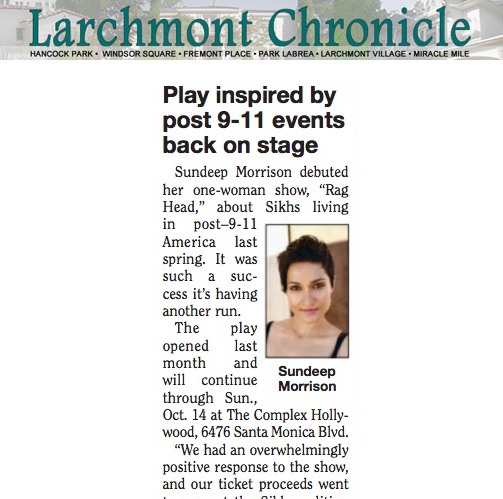 "- ""Sundeep Morrison debuted her one-woman show, Rag Head, about Sikhs living in post 9-11 America last spring. It was such a success it's having another run."" ~ Suzan Flilipek LARCHMONT CHRONICLE"