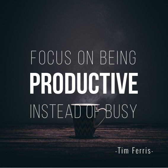 Focus on being productive instead of busy - Tim Ferris