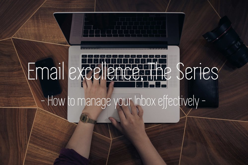 Email excellence, the series. How to manage your Inbox effectively.
