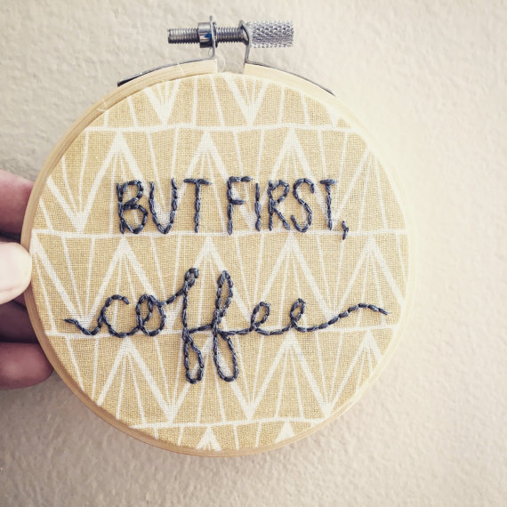 But First, Coffee Embroidery  - Stitchin' Ain't Easy • $20