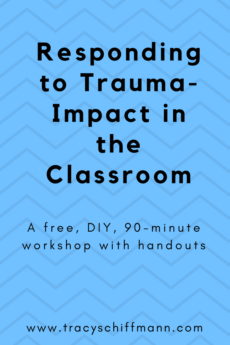 Responding to Trauma-Impact in the Classroom — Tracy Schiffmann ...