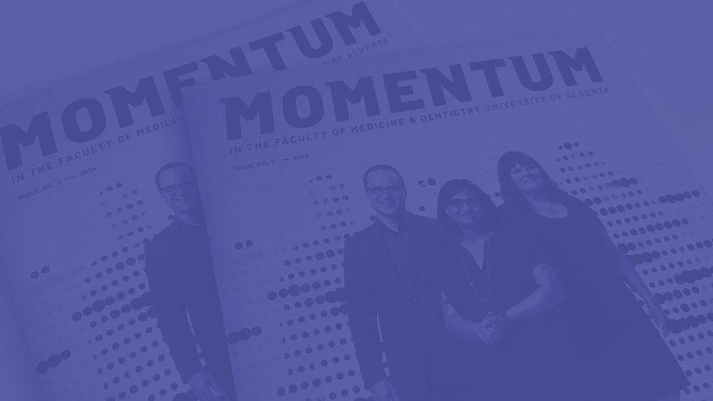 Faculty of Medicine & Dentistry Momentum Magazine Design - The University of Alberta's Momentum Magazine showcases how the Faculty of Medicine & Dentistry is an industry leader in health research and education.