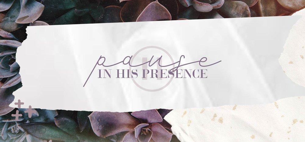 2. Pause in his Presence.jpg