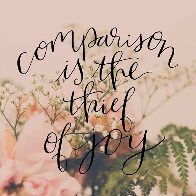 """""""Comparison is the Thief of Joy""""- Theodore Roosevelt"""