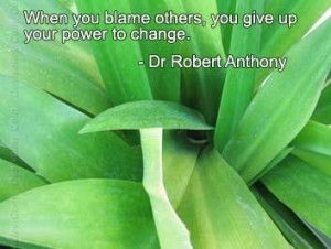 When-You-Blame-othersyou-give-up-your-power-to-change.