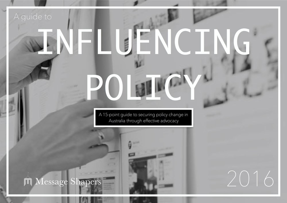 INFLUENCING POLICY    A 15-point guide to securing policy change in Australia through effective advocacy