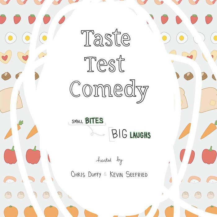 Small Bites, Big Laughs  Come sample the freshest jokes and tastiest foods your city has to offer. Kevin Seefried and  Chris Duffy  produce this nationally touring show of food-related sketch, standup, and delicious free samples. Past shows have included comedians from The Daily Show, Comedy Central, Last Comic Standing, CONAN, and more.  Join my mailing list  for discount codes and info on upcoming shows!   12/29  Taste Test Comedy Returns to Nashville  at  Third Coast Comedy Club  $12