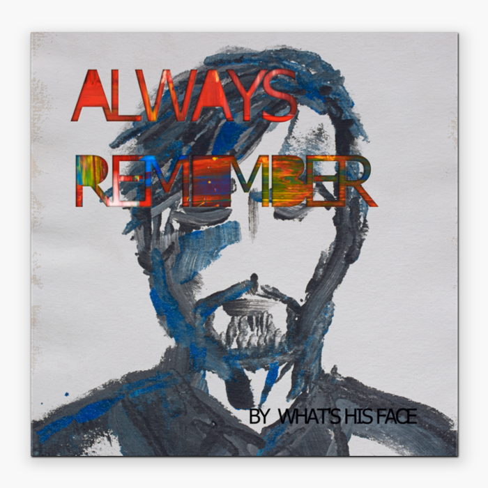 Always Remember - By What's His Face - Art Book