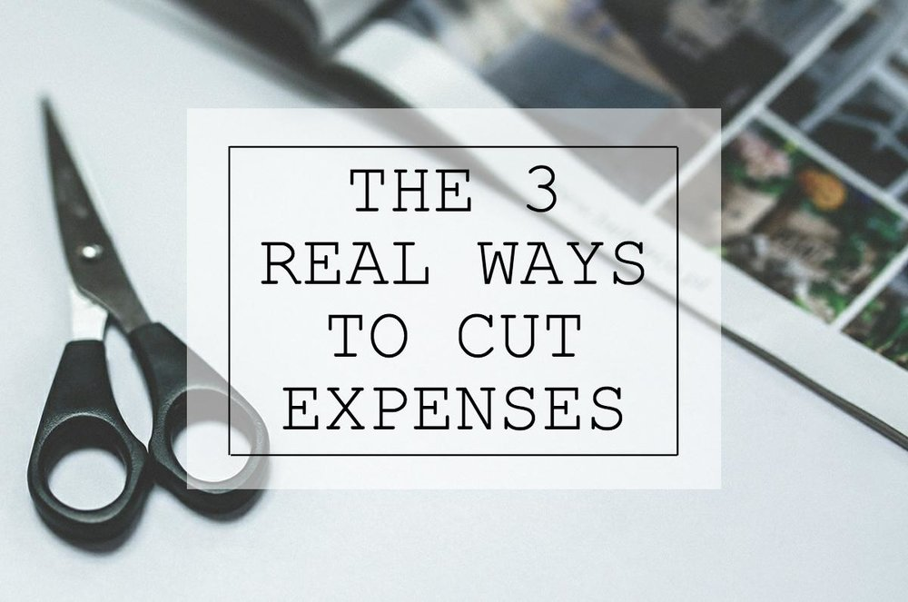 The 3 Real Ways to Cut Expenses.jpeg