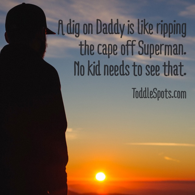 8. Let Daddy be a hero. Discuss differences privately.