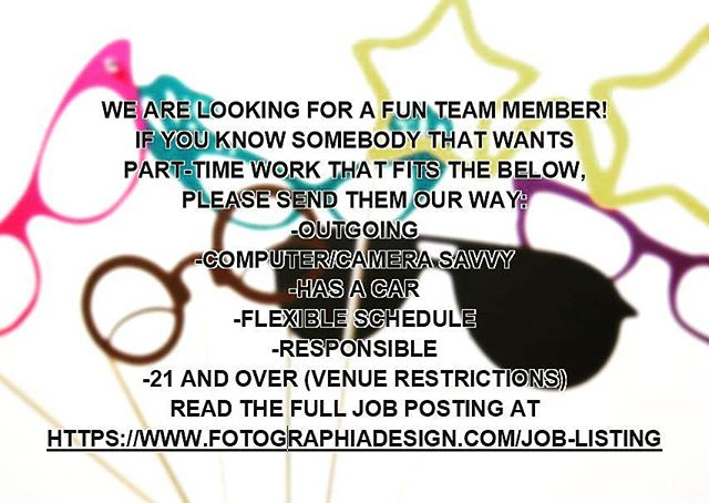 We are looking for a fun team member!  If you know somebody that wants  part-time work that fits the below,  please send them our way: -outgoing -computer/camera savvy -has a car -flexible schedule -responsible -21 and over (venue restrictions) Read the full job posting at https://www.fotographiadesign.com/job-listing