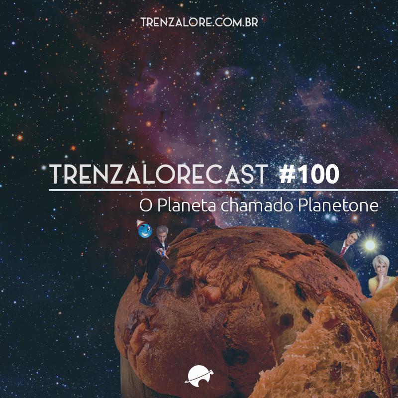 TrenzaloreCast #100