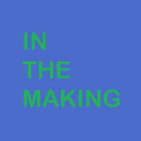 In The Making, September - October, 2015