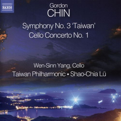 "Gordon Chin: Symphony No. 3 ""Taiwan""; Cello Concerto"