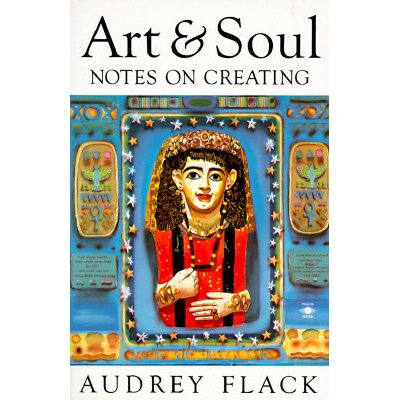 Art & Soul, paperback published in 1991   At a time when the art world is dominated by trendy egotists and art itself is marketed like toothpaste, Audrey Flack is both an anachronism and a revolutionary: a photorealist painter and sculptor who eschews glamour and who clings to a vision of art as a form of shamanism—a means of self-transcendence whose ultimate aim is the healing of the planet. In this provocative book, Flack shows how the transcendence occurs, in the art of looking as well as in the moment of creation. With its wonderfully acute critiques of artists from Tintoretto to Jackson Pollock and its insistence on reforging the links between the artist and larger world,  Art and Soul  is a brave, nourishing book that will inspire not only visual artists but anyone who has chosen the creative path.