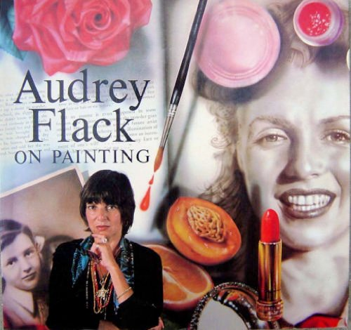 Audrey Flack On Painting, paperback 1986   Flack describes her working methods and explains her ideas on art with examples of many completed full-color paintings as well as illustrations of various stages of work in progress